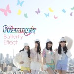 ■Prizmmy☆ 『Butterfly Effect』 M-1:Butterfly Effect  Arranged by KOJI oba