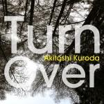 ■Akitoshi Kuroda『Turn Over』All Rec, Mix, MasteringNoted Records